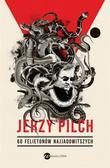 Jerzy Pilch - 60 felietonów najjadowitszych