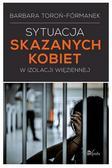 Toroń-Fórmanek Barbara - Sytuacja skazanych kobiet w izolacji więziennej