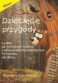 Grochowski Grzegorz - Dziecięce przygody. na głos lub instrument solowy z łatwym akompaniamentem na fortepian
