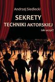 Siedlecki Andrzej - Sekrety techniki aktorskiej. Jak uczyć?