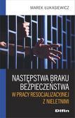 Łukasiewicz Marek - Następstwa braku bezpieczeństwa w pracy resocjalizacyjnej z nieletnimi
