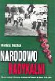 Bechta Mariusz - Narodowo radykalni. Obrona tradycji i ofensywa na Podlasiu w latach 1918-1939