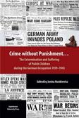 Crime without Punishment…. The Extermination and Suffering of Polish Children during the German Occupation 1939-1945