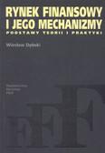 Dębski W. - Rynek finansowy i jego mechanizmy. Podstawy teorii i praktyki