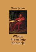 Jarosz Maria - Władza Przywileje Korupcja