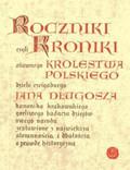 Długosz Jan - Roczniki czyli kroniki sławnego Królestwa Polskiego.