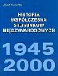 Kukułka Józef - Historia współczesna stosunków międzynarodowych 1945-2000