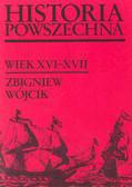Wójcik Zbigniew - Historia powszechna XVI - XVII