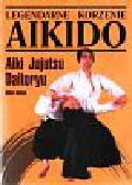Omiya Shiro - Legendarne korzenie aikido