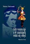 Nasierowski Tadeusz - Gdy rozum śpi a wmięsniach rodzi się obłęd