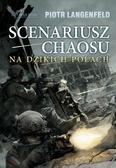 Piotr Langenfeld - Scenariusz chaosu. Na dzikich polach