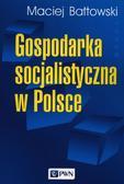 Bałtowski Maciej - Gospodarka socjalistyczna w Polsce