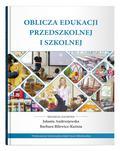 red.Jolanta Andrzejewska, red.Barbara Bilewicz-Kuźnia - Oblicza edukacji przedszkolnej i szkolnej