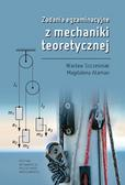 Szcześniak Wacław E., Ataman Magdalena - Zadania egzaminacyjne z mechaniki teoretycznej