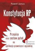 Janus Paweł - Konstytucja RP Przepisy oraz zestaw pytań na aplikacje prawnicze i egzaminy