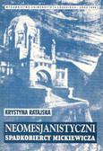 Ratajska Krystyna - Neomesjanistyczni spadkobiercy Mickiewicza
