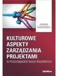 Sadkowska Joanna - Kulturowe aspekty zarządzania projektami w przedsiębiorstwach rodzinnych