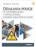 Socha Robert - Działania policji w zapobieganiu i zwalczaniu chorób zakaźnych ludzi