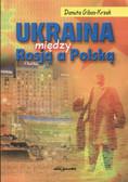 Gibas Krzak Danuta - Ukraina między Rosją a Polską