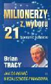 Tracy Brian - Milionerzy z wyboru 21 tajemnic sukcesu