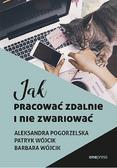 Pogorzelska Aleksandra, Wójcik Patryk, Wójcik Barbara - Jak pracować zdalnie i nie zwariować