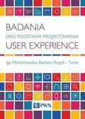 Mościchowska Iga, Rogoś-Turek Barbara - Badania jako podstawa projektowania User Experience