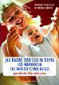 Haessler Herbert, Harris Raymond - Jak badać dziecko w domu - od narodzin do wieku szkolnego