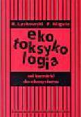 Laskowski Ryszard, Migula Paweł - Ekotoksykologia od komórki do ekosystemu