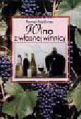 Myśliwiec Roman - Wino z własnej winnicy