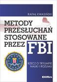 Kwasiński Rafał - Metody przesłuchań stosowane przez FBI. Rzecz o tryumfie nauki i rozumu