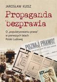 """Kuisz Jarosław - Propaganda bezprawia. O """"popularyzowaniu prawa"""" w pierwszych latach Polski Ludowej"""