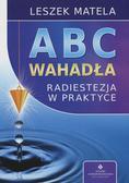 Leszek Matela - ABC wahadła. Radiestezja w praktyce