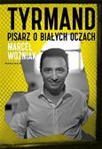 Marcel Woźniak - Tyrmand. Pisarz o białych oczach