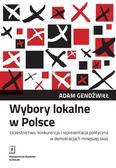 Gendźwiłł Adam - Wybory lokalne w Polsce. Uczestnictwo, konkurencja i reprezentacja polityczna w demokracjach mniejszej skali
