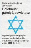 Jan Olaszek nie Martyna Grądzka-Rejak - Holokaust, pamięć, powielacz. Zagłada Żydów