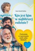 Kuziel-Kalina Anna - Kto jest kim w najbliższej rodzinie?. Ćwiczenia w nazywaniu osób sobie bliskich