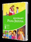 Goliszek Piotr, red. ks. - Kochamy Pana Jezusa 2 Religia Podręcznik