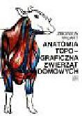 Milart Zbigniew - Anatomia topograficzna zwierząt