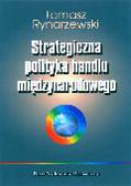 Rynarzewski Tomasz - Strategiczna polityka handlu międzynarodowego