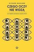 Richard Masland - Czego oczy nie widzą. Jak wzrok kształtuje nasze..