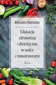 Aleksandra Kobylańska - Edukacja zdrowotna i dietetyczna w walce z..