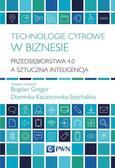 Gregor Bogdan, Kaczorowska-Spychalska Dominika - Technologie cyfrowe w biznesie. Przedsiębiorstwa 4.0 a sztuczna inteligencja