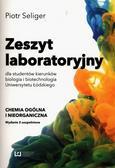 Seliger Piotr - Zeszyt laboratoryjny dla studentów kierunków biologia i biotechnologia Uniwersytetu Łódzkiego. Chemia ogólna i nieorganiczna