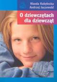 Kobyłecka Wanda, Jaczewski Andrzej - O dziewczętach dla dziewcząt