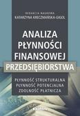 Kreczmańska-Gigol Katarzyna redakcja naukowa - Analiza płynności finansowej przedsiębiorstwa. Płynność strukturalna, płynność potencjalna, zdolność płatnicza