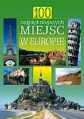 Roszak Joanna, Szarf Maria (red.) - 100 najpiękniejszych miejsc w Europie