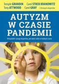 Temple Grandin, Tony Attwood, Carol Stock Kranowi - Autyzm w czasie pandemii. Wskazówki i uwagi..
