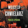 Wojciech Chmielarz - Prosta sprawa. Audiobook