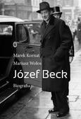 Mariusz Wołos - Józef Beck. Biografia