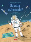 Przemysław Rudź - Ile waży astronauta?